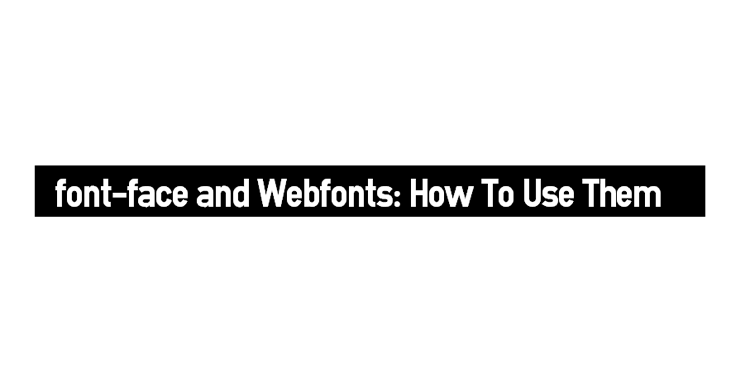 font-face and Webfonts: How To Use Them