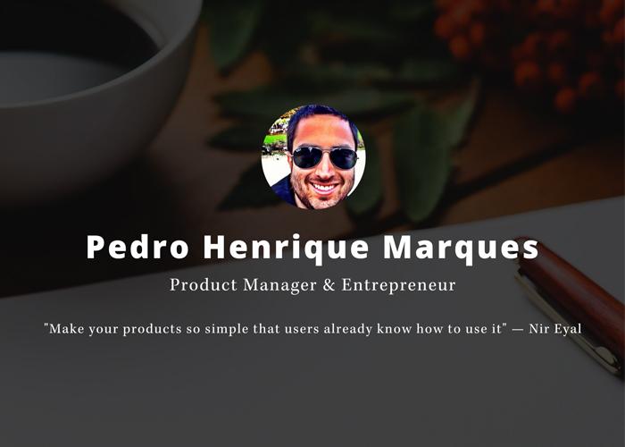 Pedro Henrique Marques   Product Manager & Entrepreneur
