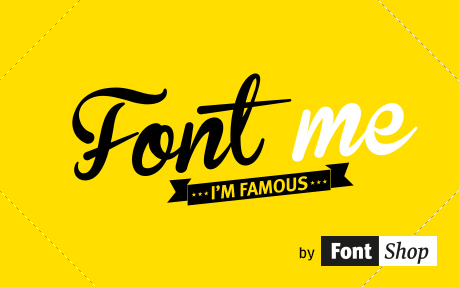 Font me... I'm famous...